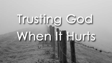 Trusting God When It Hurts
