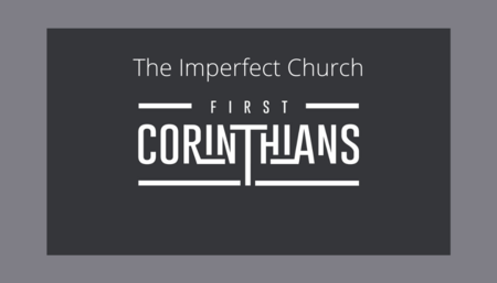 The Imperfect Church - 1 Corinthians