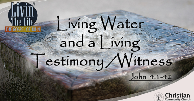 Living Water and a Living Witness