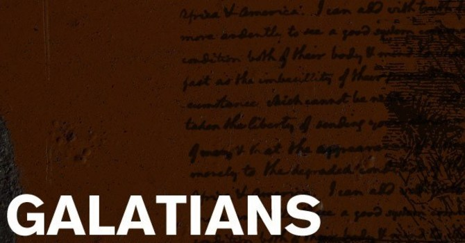 Galatians 6, Part One