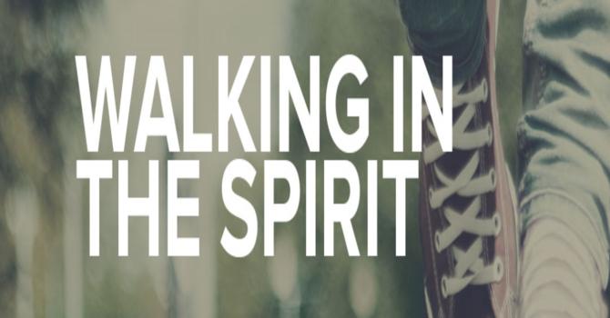 Walking in the Spirit - Part 1