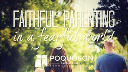 Faithful Parenting In A Fearful World