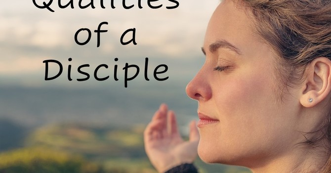 Qualities of a Disciple Part 4