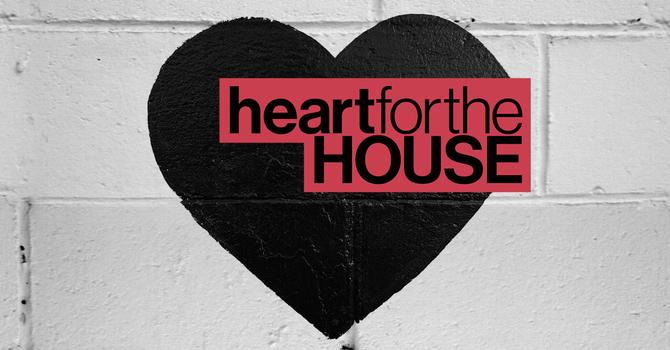 Heart for the House Sunday