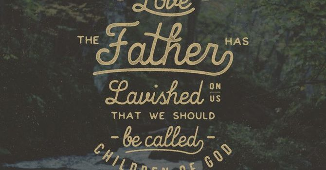 See What Great Love the Father Has Lavished On Us ...