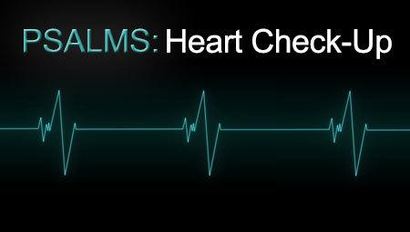 Psalms: Heart Check-Up