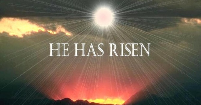 Easter Sunday- He is Risen!