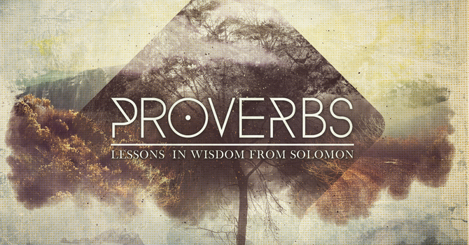 Proverbs: Lessons in Wisdom