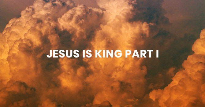 Jesus is King Part I