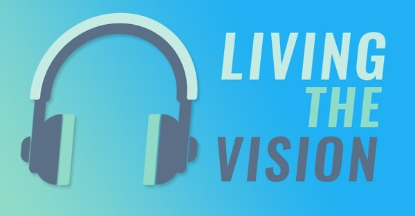 Living the Vision Podcasts