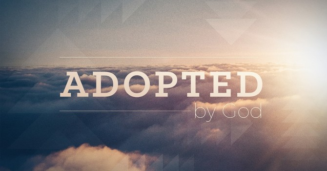 Part 7:  The Family of Adoption