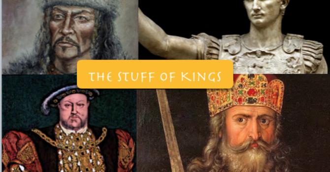 The Stuff of Kings
