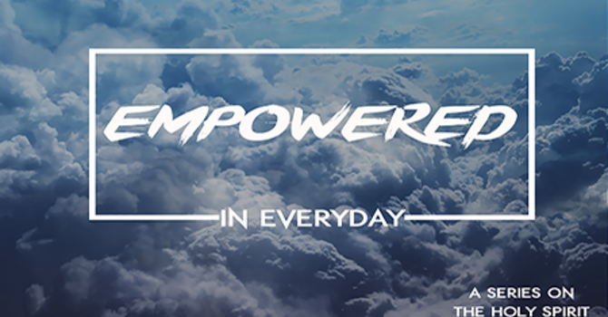 Empowered Everyday: Holy Spirit Series Introduction