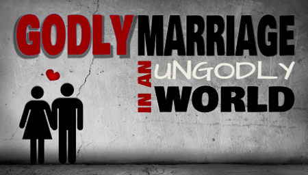 Godly Marriage in an Ungodly World