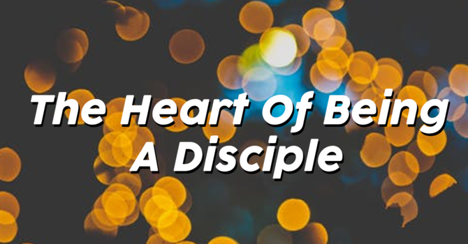 The heart of a disciple part 1