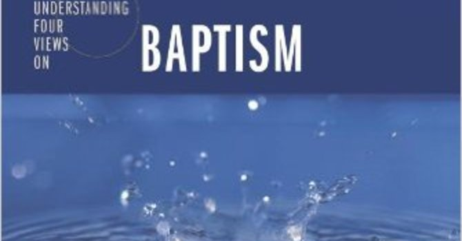 Understanding Four Views on Baptism image