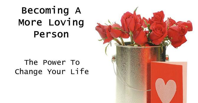 Becoming a more loving person