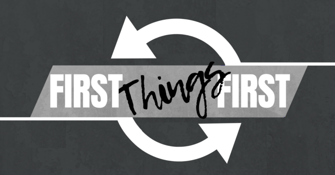 First Things First