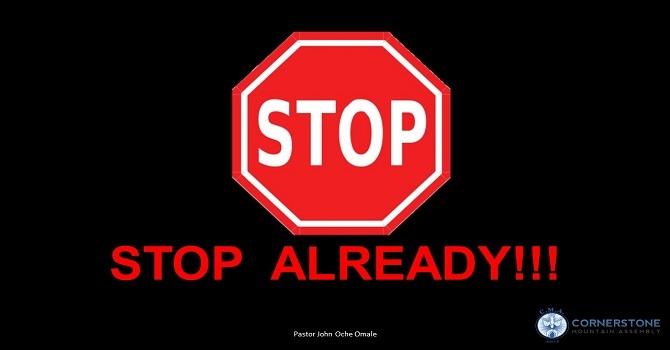 Stop Already!