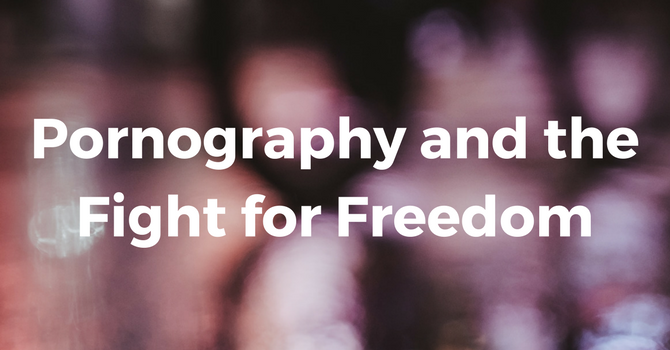 Pornography and the Fight for Freedom