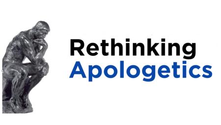 Rethinking Apologetics