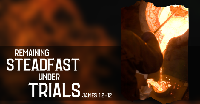 Remaining Steadfast Under Trials