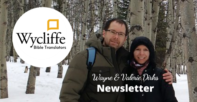 News from Wayne & Valerie Dirks and their ministry with Wycliffe Bible Translators image