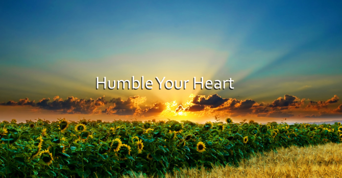 Humble your heart