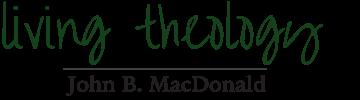 Living Theology | John B. MacDonald
