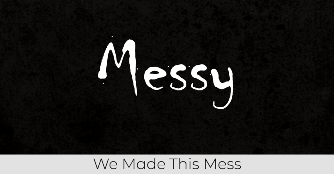 We Made This Mess