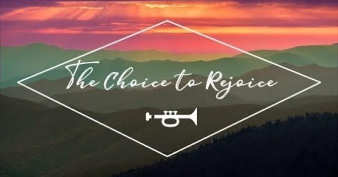 The choice to rejoice!
