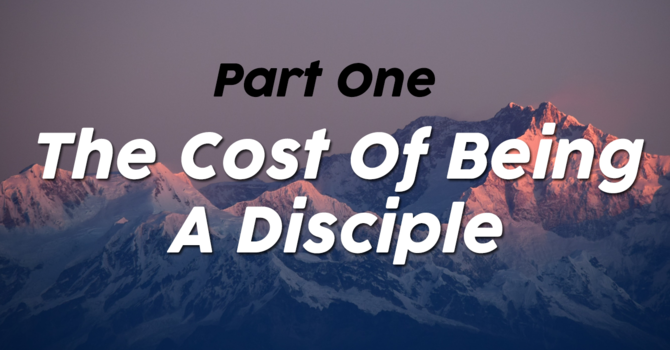 The cost of being a disciple part-1