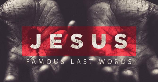 Jesus: Famous Last Words Part.2 image