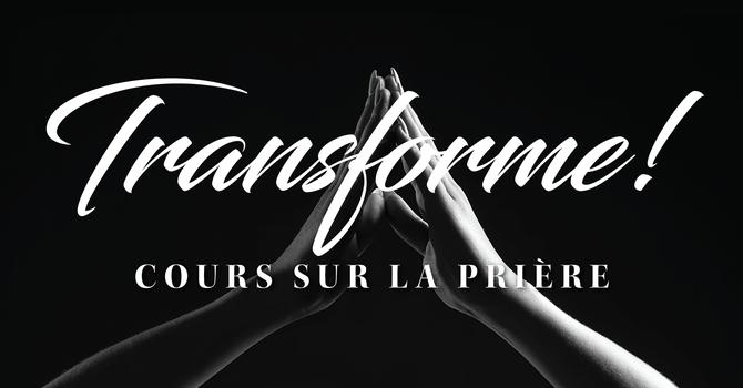 Transforme! Cours sur la prière