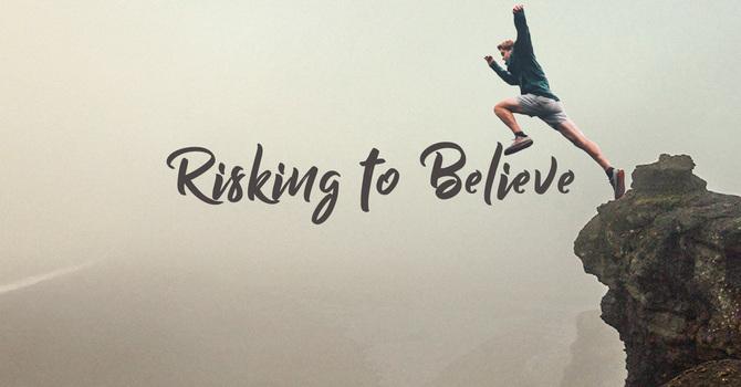 Risking to Believe