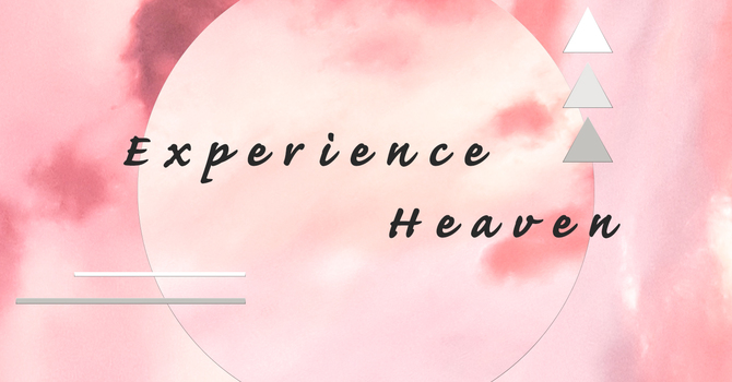 Experience Heaven