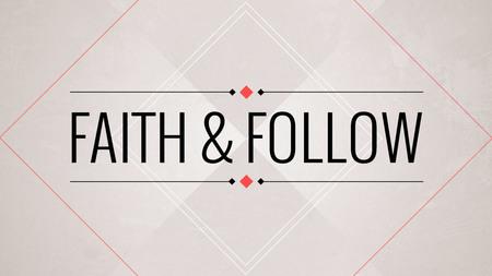 Faith & Follow