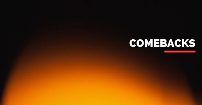 Comebacks