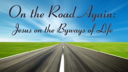 On the Road Again: Jesus on the Byways of Life