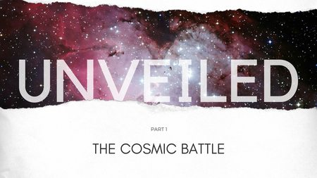 Unveiled Part 1: The Cosmic Battle