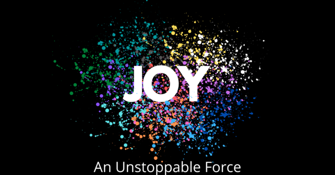 Joy:  An Unstoppable Force  Part 3  How Joy Is Devel...