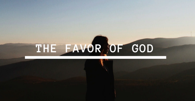 The Favor of God - Part 2 (You Are The Object of God...