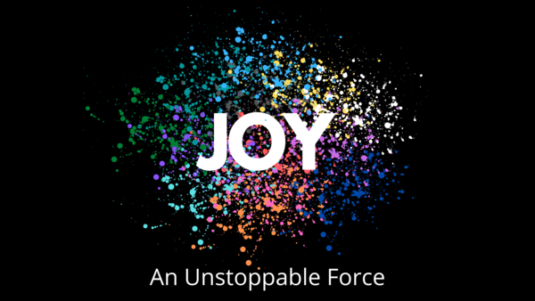 Joy: An Unstoppable Force