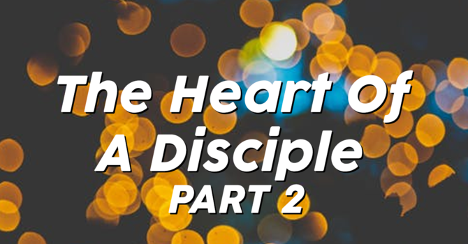 The heart of being a disciple Part 2