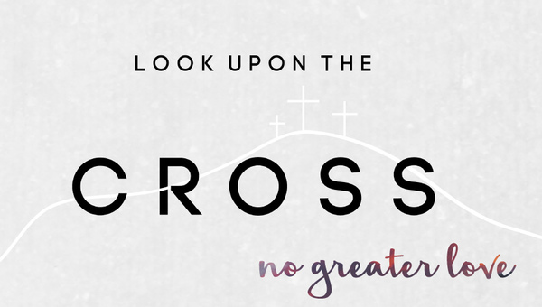 Look Upon the Cross