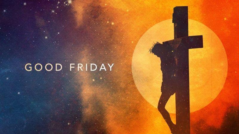 Good Friday Worship - April 10, 2020
