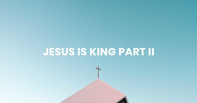 Jesus is King Part II