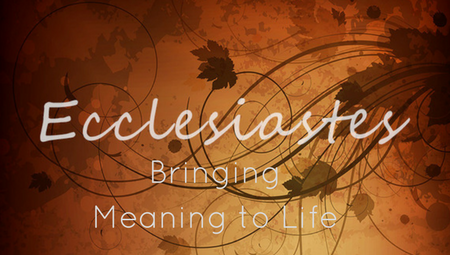 Ecclesiastes: Bringing Meaning to Life