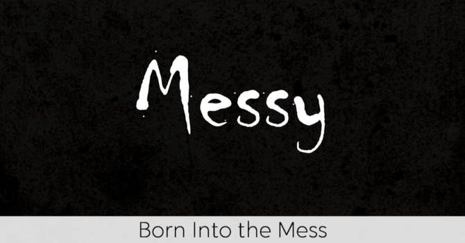 Born into the Mess