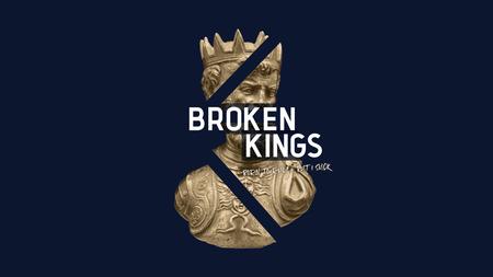 Broken Kings